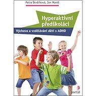 Hyperaktivní předškoláci: Výchova a vzdělávání dětí s ADHD