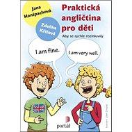 Praktická angličtina pro děti: Aby se rychle rozmluvily - Kniha