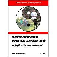 Sebeobrana Wa-te jitsu dó: a její vliv na zdraví - Kniha
