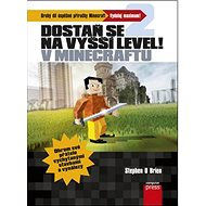 Dostaň se na vyšší level v Minecraftu: Druhý díl úspěšné příručky Minecraft Vdoluj maxinum! - Kniha