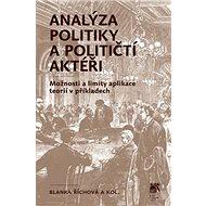 Analýza politiky a političtí aktéři: Možnosti a limity aplikace teorií v příkladech - Kniha