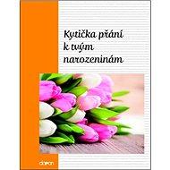 Kytička přání k Tvým narozeninám - Kniha