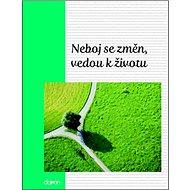 Neboj se změn, vedou k životu - Kniha