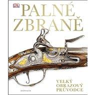 Palné zbraně: Velký obrazový průvodce - Kniha
