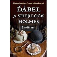 Ďábel a Sherlock Holmes: Od autora bestselleru Ztracené město v Amazonii - Kniha