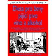 Dieta pro ženy pijící pivo, víno a alkohol: Jak zhubnout pomocí minimální vůle, také doporučeno pro - Kniha