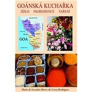 Goánská kuchařka: Jídlo, ingredience, vaření - Kniha