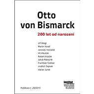 Otto von Bismarck: 200 let od narození. Publikace č.20/2015 - Kniha
