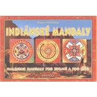 Indiánské mandaly: Malujeme mandaly pro zdraví a pro duši - Kniha