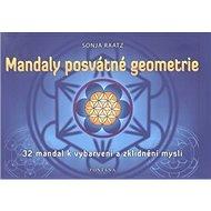 Mandaly posvátné geometrie: 32 mandal k vybarvení a zklidnění mysli