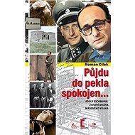 Půjdu do pekla spokojen...: Adolf Eichmann: životní dráha masového vraha - Kniha