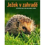 Ježek v zahradě: Užitečné rady pro milovníky zvířat - Kniha