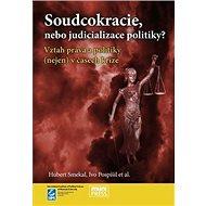 Soudcokracie, nebo judicializace politiky?: Vztah práva a politiky (nejen) v časech krize - Kniha