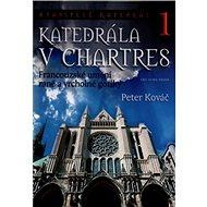 Katedrála v Chartres: Francouzské umění rané a vrcholné gotiky - Kniha