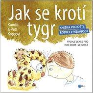 Jak se krotí tygr: Knížka pro děti, rodiče i pedagogy - Kniha
