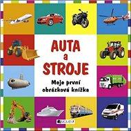 Auta a stroje: Moje první obrázková knížka - Kniha