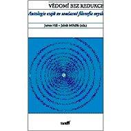 Vědomí bez redukce: Antologie esejů ze současné filosofie mysli - Kniha