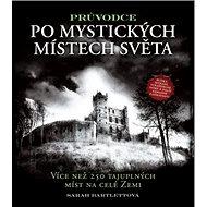 Průvodce po mystických místech světa: Více než 250 tajuplných míst na celé Zemi - Kniha