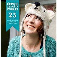 Čepice ze světa zvířat: 25 inspirativních návodů na pletené, háčkované a fleecové čepice - Kniha