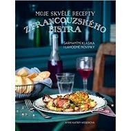 Moje skvělé recepty z francouzského bistra: Šarmantí klasika i lahodné novinky - Kniha