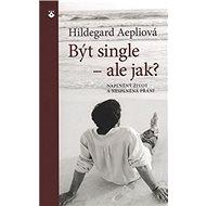 Být single - ale jak?: Naplněný život a nesplněná přání - Kniha