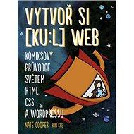 Vytvoř si [ku:l] web: Komiksový průvodce světem HTML, CSS a WordPressu - Kniha