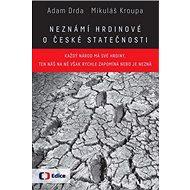 Neznámí hrdinové O české statečnosti - Kniha