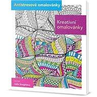 Kreativní omalovánky: Antistresové omalovánky - Kniha