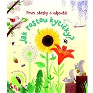 Jak rostou kytičky?: První otázky a odpovědi - Kniha