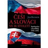 Češi a Slováci ve 20. století: Spolupráce a konflikty 1914–1992