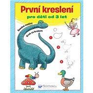 První kreslení: pro děti od 3 let - Kniha