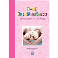Tvůj fotodeníček od těhotenství do tří let: Růžová verze obálky - Kniha