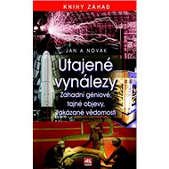 Utajené vynálezy: Knihy záhad Záhadní géniové, tajné objevy, zakázané vědomosti - Kniha