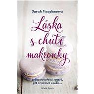 Láska s chutí makronky: Jedna pekařská soutěž, pět životních osudů... - Kniha