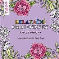 TOPP Relaxační omalovánky: Květy a mandaly - Kniha
