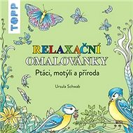TOPP Relaxační omalovánky: Ptáci, motýli a příroda - Kniha