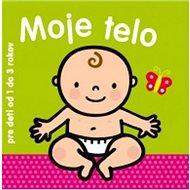Moje telo: pre deti od 1 do 3 rokov - Kniha