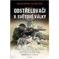 Odstřelovači II. světové války: Strhující příběhy z let 1939–1945 - Kniha