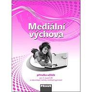 Kniha Mediální výchova Příručka učitele: Pro 2. stupeň ZŠ a odpovídající ročníky víceletých gymnázií - Kniha