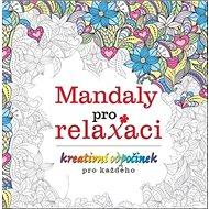 Mandaly pro relaxaci: kreativní odpočinek pro každého - Kniha