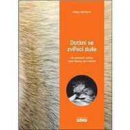 Dotkni se zvířecí duše: Jak poznávat zvířata nejen hlavou, ale i srdcem - Kniha