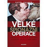 Velké špionážní operace vrcholu, konce a dozvuků studené války (1968-2001) - Kniha