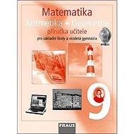 Matematika 9 Aritmetika . Geometrie Příručka učitele: Pro základní školy a víceletá gymnázia - Kniha