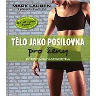 Tělo jako posilovna pro ženy: Cvičení vahou vlastního těla - Kniha