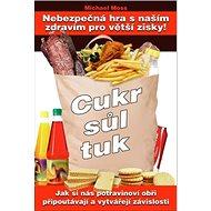 Cukr, sůl, tuk: Nebezpečná hra s naším zdravím pro větší zisky! - Kniha