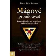 Mágové promlouvají: Praktické principy okultismu rosekruciánů pro život - Kniha
