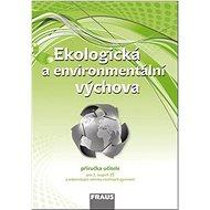 Kniha Ekologická a environmentální výchova Příručka učitele: Pro 2. stupeň ZŠ a odpovídající ročníky vícel - Kniha