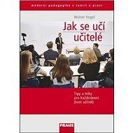 Kniha Jak se učí učitelé?: Tipy a triky pro každodenní život učitelů - Kniha