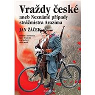 Vraždy české aneb Neznámé případy strážmistra Arazima: Příběh o zločinech, lásce bratrské a přátelst - Kniha