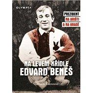 Na levém křídle Edvard Beneš: Prezident na hřišti a na hradě - Kniha